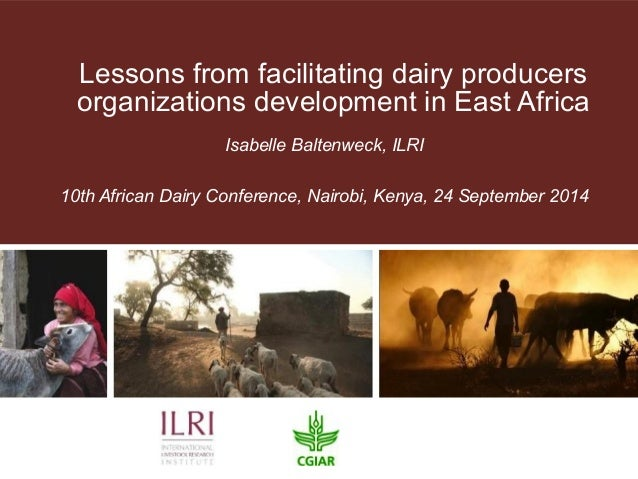 Lessons from facilitating dairy producers  organizations development in East Africa  Isabelle Baltenweck, ILRI  10th Afric...