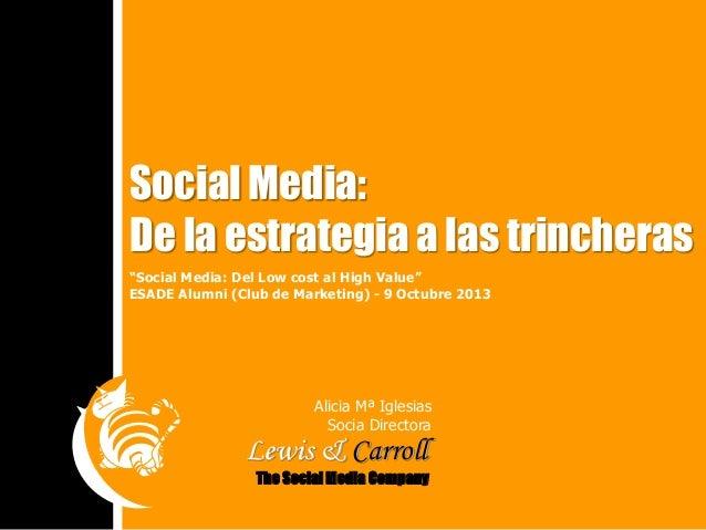 "Social Media: De la estrategia a las trincheras ""Social Media: Del Low cost al High Value"" ESADE Alumni (Club de Marketing..."