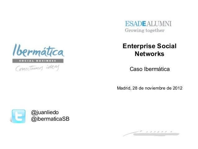 Enterprise Social                     Networks                      Caso Ibermática                Madrid, 28 de noviembre...