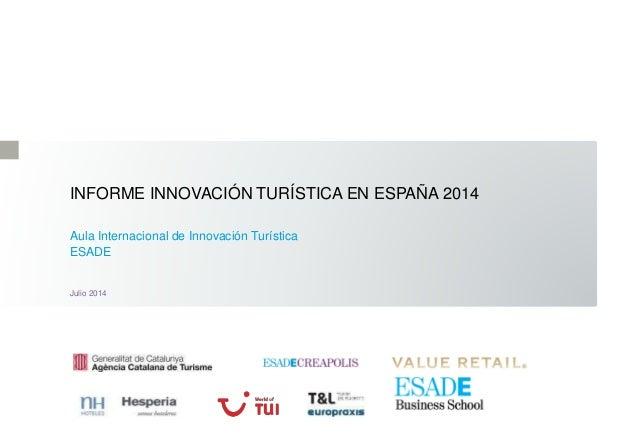 INFORME INNOVACIÓN TURÍSTICA EN ESPAÑA 2014 Aula Internacional de Innovación Turística ESADE Julio 2014