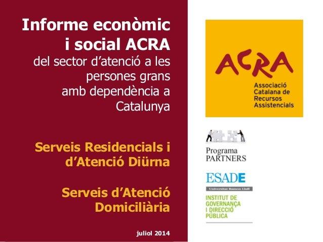 Informe econòmic i social ACRA del sector d'atenció a les persones grans amb dependència a Catalunya Serveis Residencials ...