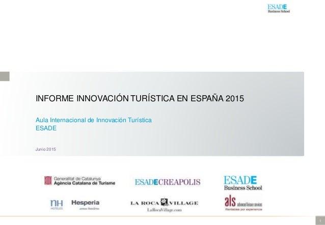 1 INFORME INNOVACIÓN TURÍSTICA EN ESPAÑA 2015 Aula Internacional de Innovación Turística ESADE Junio 2015