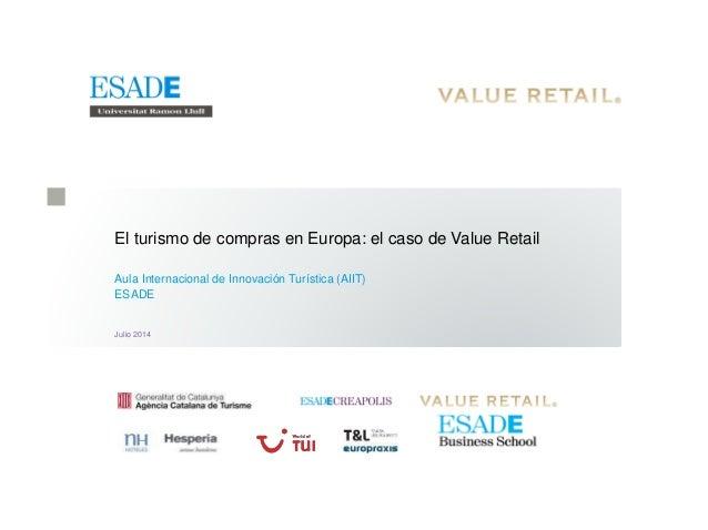 El turismo de compras en Europa: el caso de Value Retail Aula Internacional de Innovación Turística (AIIT) ESADE Julio 2014