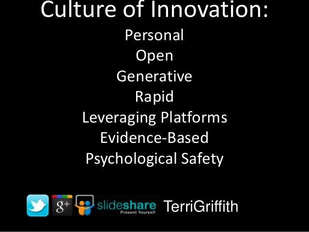 Culture of Innovation:PersonalOpenGenerativeRapidLeveraging PlatformsEvidence-BasedPsychological SafetyTerriGriffith