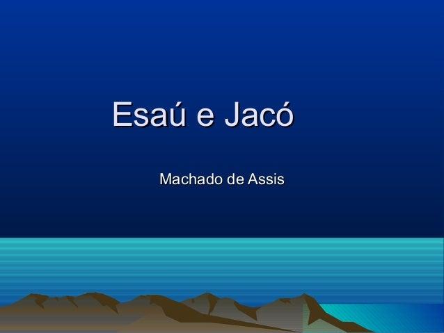 Esaú e JacóEsaú e Jacó Machado de AssisMachado de Assis