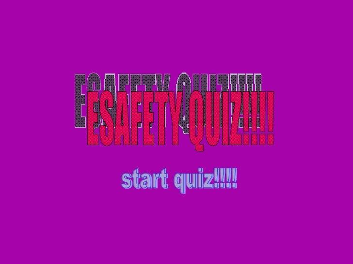 ESAFETY QUIZ!!!! start quiz!!!!