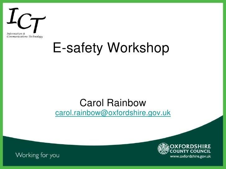E-safety Workshop<br />Carol Rainbow<br />carol.rainbow@oxfordshire.gov.uk<br />