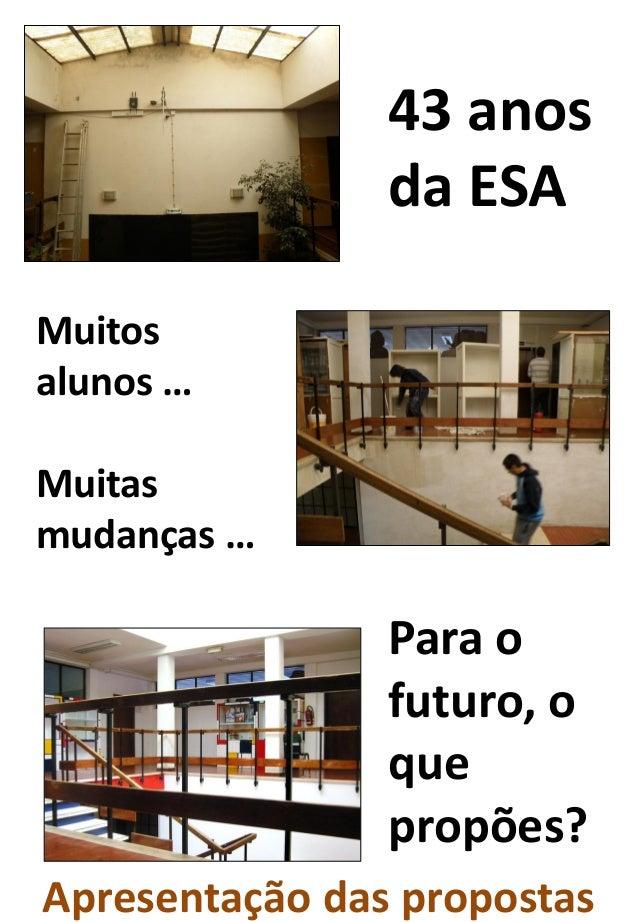 43 anos da ESA Muitos alunos … Muitas mudanças … Para o futuro, o que propões? Apresentação das propostas