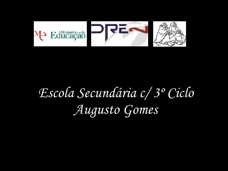 Escola Secundária c/ 3º Ciclo Augusto Gomes