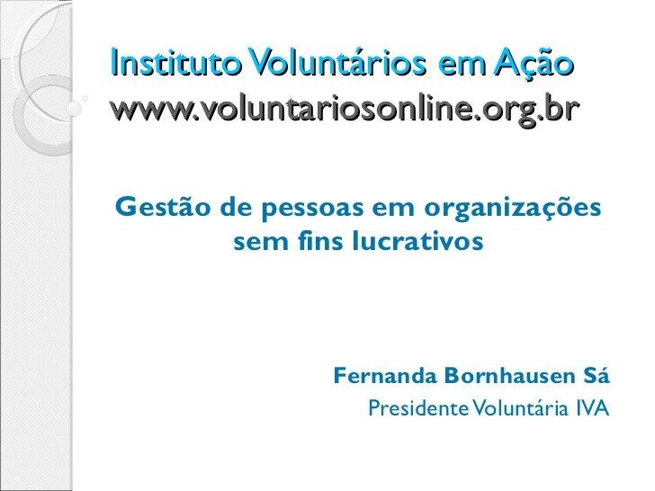 Instituto Voluntários em Ação  www.voluntariosonline.org.br   Gestão de pessoas em organizações sem fins lucrativos Fernan...