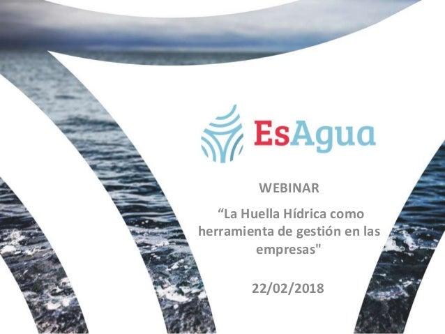 """""""La Huella Hídrica como herramienta de gestión en las empresas"""" WEBINAR 22/02/2018"""