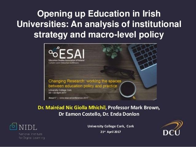 Dr. Mairéad Nic Giolla Mhichíl, Professor Mark Brown, Dr Eamon Costello, Dr. Enda Donlon Opening up Education in Irish Uni...