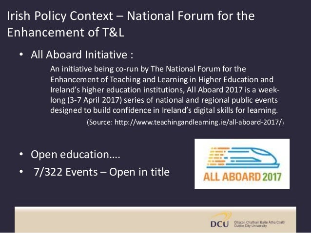Irish Policy Context – National Forum for the Enhancement of T&L • All Aboard Initiative : An initiative being co-run by T...