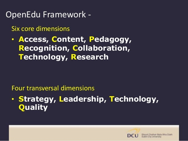 OpenEdu Framework - Six core dimensions • Access, Content, Pedagogy, Recognition, Collaboration, Technology, Research Four...