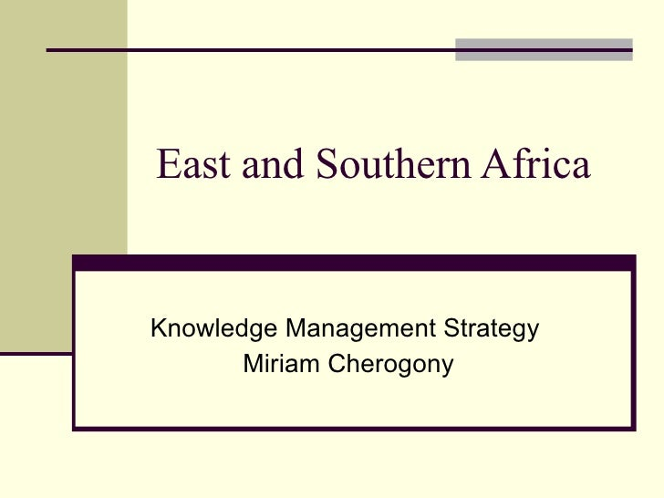 East and Southern Africa  Knowledge Management Strategy  Miriam Cherogony