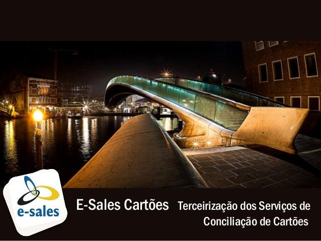 E-Sales Cartões Terceirização dos Serviços de Conciliação de Cartões