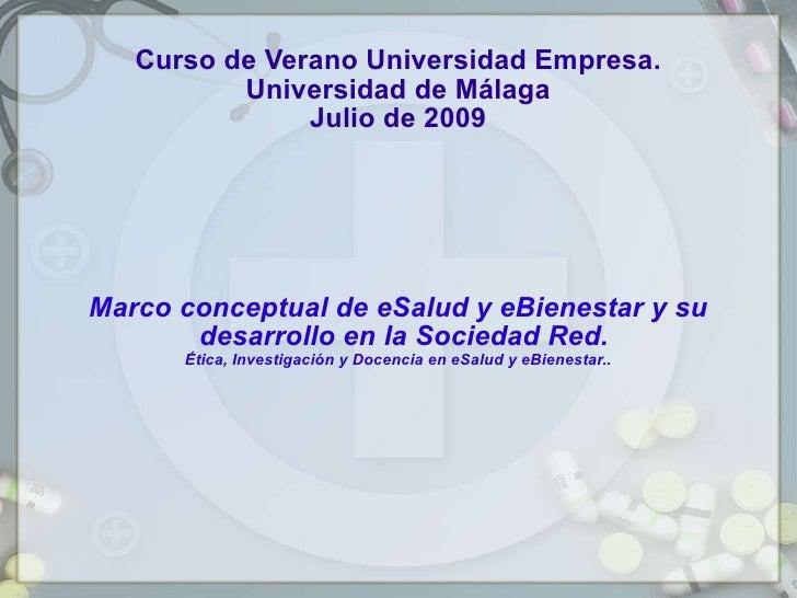 Curso de Verano Universidad Empresa. Universidad de Málaga Julio de 2009 Marco conceptual de eSalud y eBienestar y su desa...