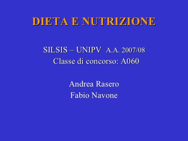 DIETA E NUTRIZIONE SILSIS – UNIPV  A.A. 2007/08 Classe di concorso: A060 Andrea Rasero Fabio Navone