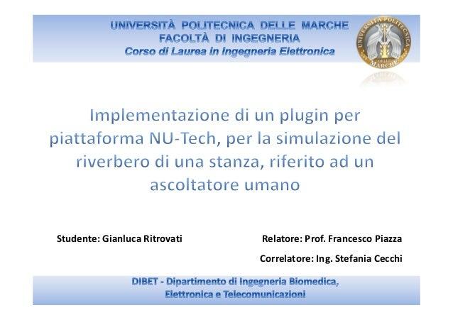 Studente: Gianluca Ritrovati   Relatore: Prof. Francesco Piazza                               Correlatore: Ing. Stefania C...