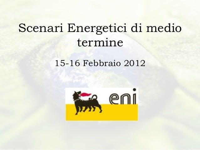 Scenari Energetici di medio         termine     15-16 Febbraio 2012