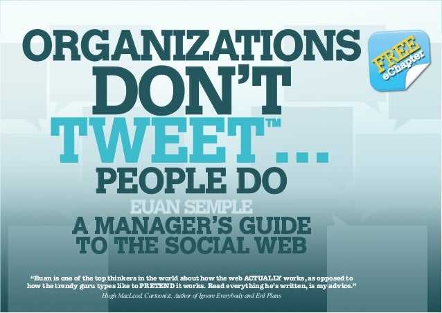 ORGANIZATIONS DON'T TWEET…PEOPLE DO EUAN SEMPLE ™  ORGANIZATIONS  DON'T  TWEET … PEOPLE DO ™  EUAN SEMPLE  A MANAGER'S GUI...