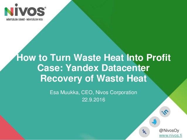 Esa Muukka, CEO, Nivos Corporation 22.9.2016 @NivosOy www.nivos.fi How to Turn Waste Heat Into Profit Case: Yandex Datacen...