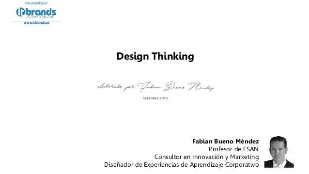 Setiembre 2018 Fabian Bueno Méndez Profesor de ESAN Consultor en Innovación y Marketing Diseñador de Experiencias de Apren...