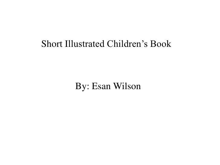 Short Illustrated Children's Book<br />By: Esan Wilson<br />