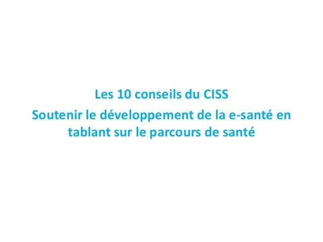 Les 10 conseils du CISS Soutenir le développement de la e-santé en tablant sur le parcours de santé