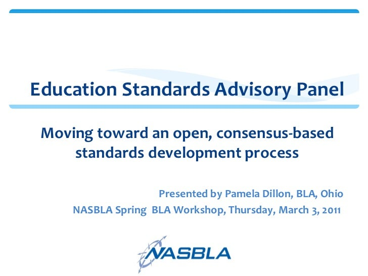 Education Standards Advisory Panel Moving toward an open, consensus-based standards development process <ul><li>Presented ...