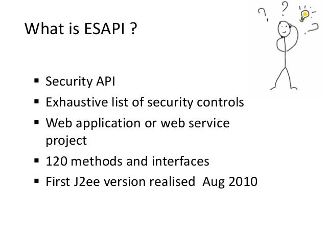  Security API  Exhaustive list of security controls  Web application or web service project  120 methods and interface...