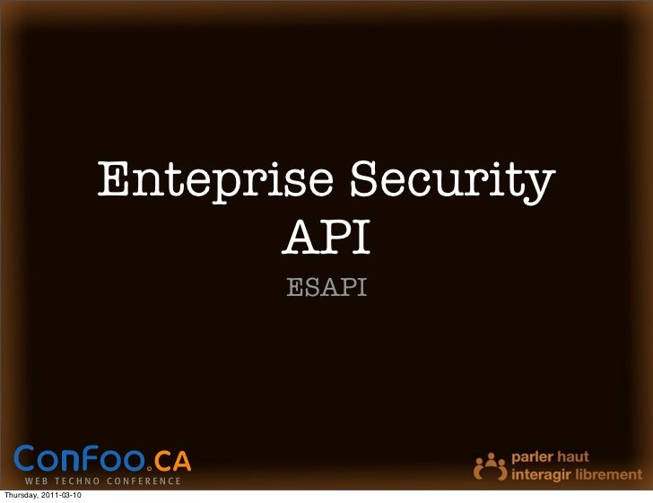 Enteprise Security                              API                              ESAPIThursday, 2011-03-10