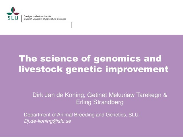The science of genomics and livestock genetic improvement Dirk Jan de Koning, Getinet Mekuriaw Tarekegn & Erling Strandber...