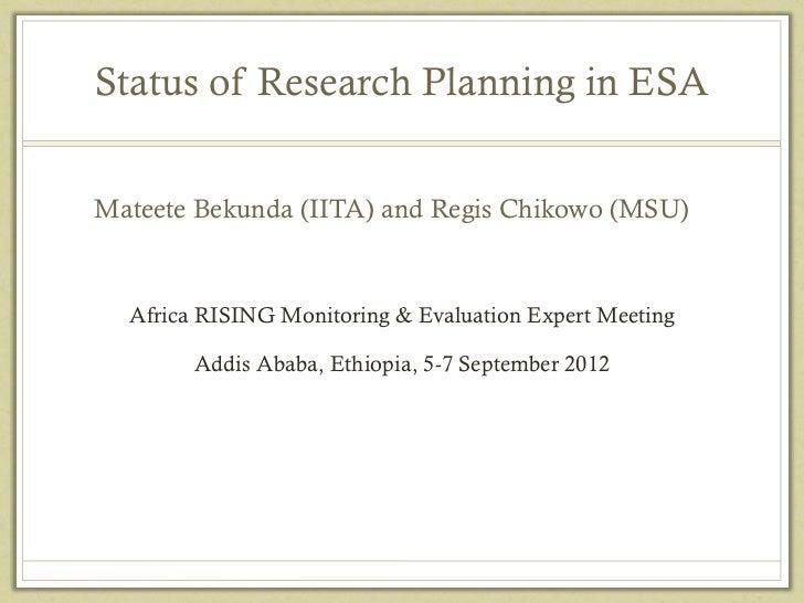Status of Research Planning in ESAMateete Bekunda (IITA) and Regis Chikowo (MSU)  Africa RISING Monitoring & Evaluation Ex...