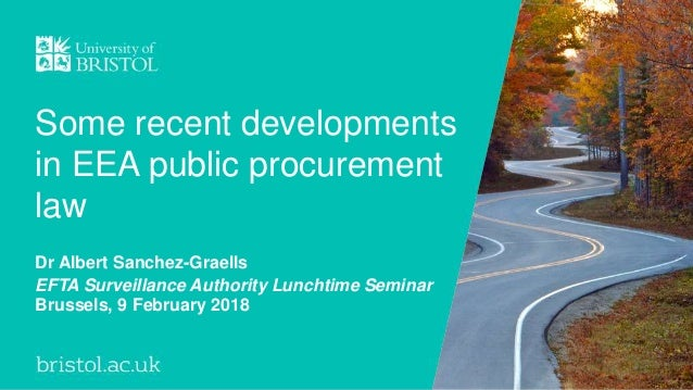 Some recent developments in EEA public procurement law Dr Albert Sanchez-Graells EFTA Surveillance Authority Lunchtime Sem...