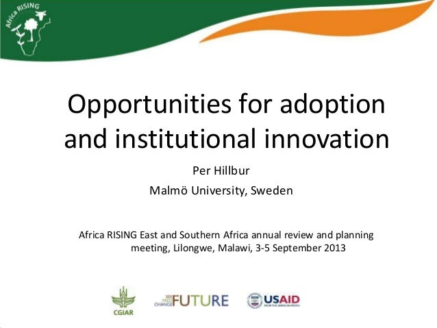 Opportunities for adoption and institutional innovation Per Hillbur Malmö University, Sweden Africa RISING East and Southe...