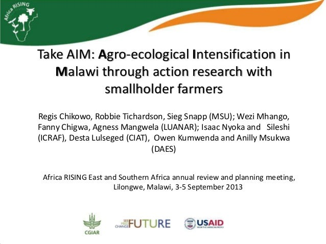 Take AIM: Agro-ecological Intensification in Malawi through action research with smallholder farmers Regis Chikowo, Robbie...