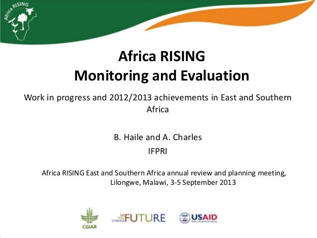 Africa RISING Monitoring and Evaluation Work in progress and 2012/2013 achievements in East and Southern Africa B. Haile a...