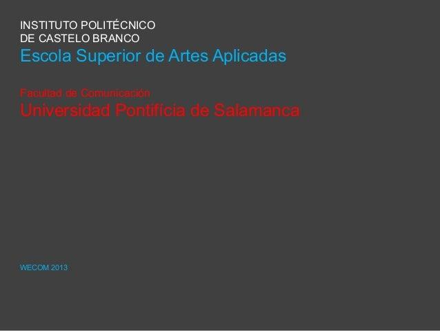 INSTITUTO POLITÉCNICO DE CASTELO BRANCO Escola Superior de Artes Aplicadas Facultad de Comunicación Universidad Pontifícia...