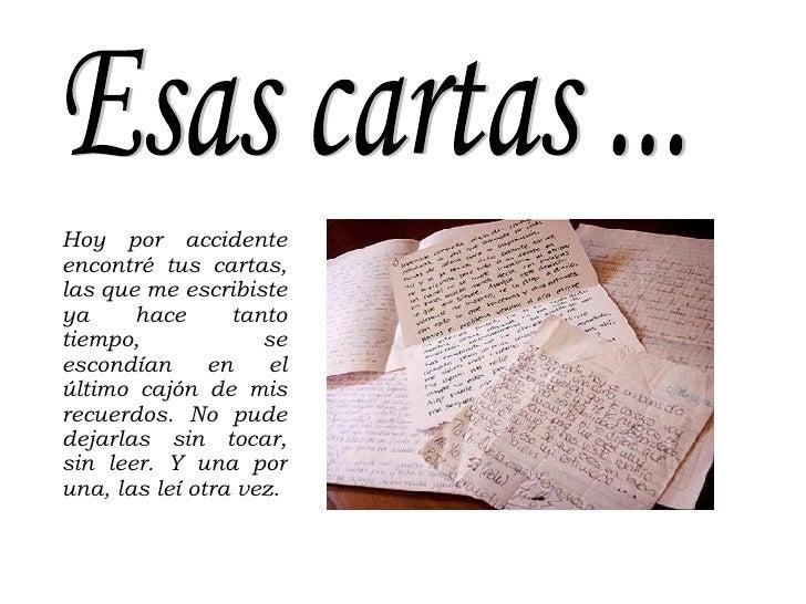 Esas cartas ... Hoy por accidente encontré tus cartas, las que me escribiste ya hace tanto tiempo, se escondían en el últi...