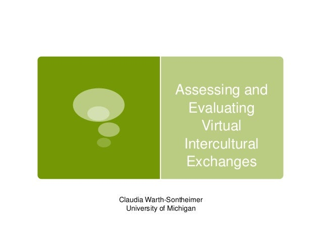 Assessing andEvaluatingVirtualInterculturalExchangesClaudia Warth-SontheimerUniversity of Michigan