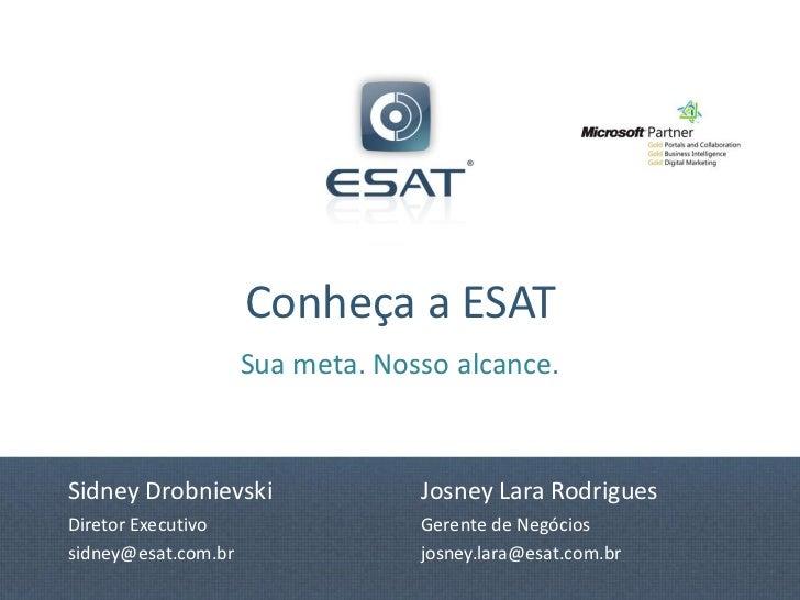 Conheça a ESAT                     Sua meta. Nosso alcance.Sidney Drobnievski                Josney Lara RodriguesDiretor ...
