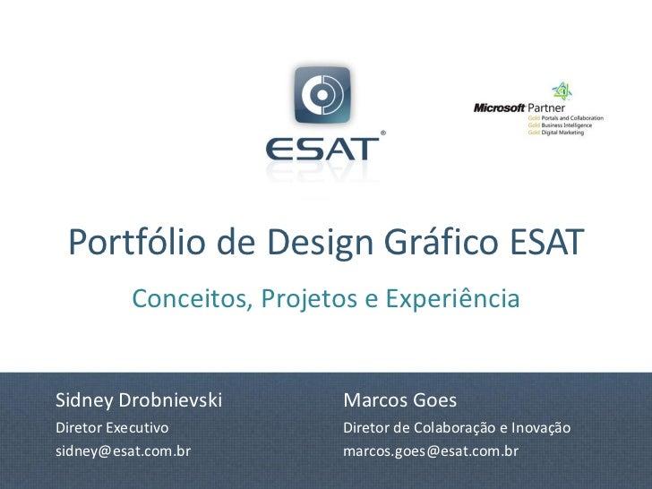 Portfólio de Design Gráfico ESAT          Conceitos, Projetos e ExperiênciaSidney Drobnievski         Marcos GoesDiretor E...