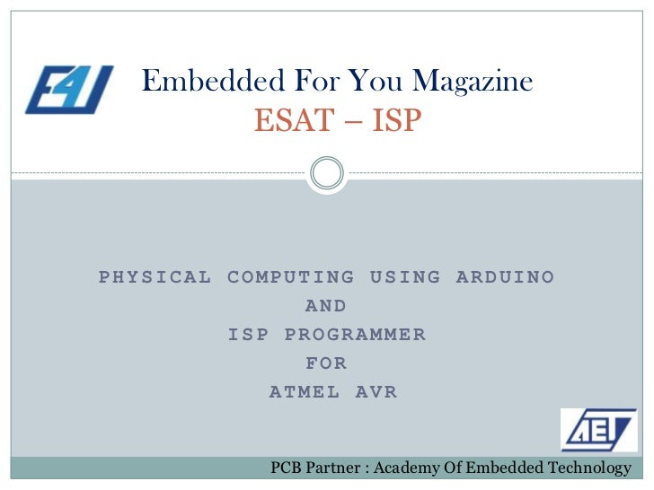 Embedded For You Magazine ESAT – ISP<br />Physical Computing using Arduino<br />and <br />ISP Programmer <br />for<br /> A...