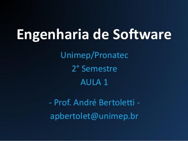Engenharia de Software Unimep/Pronatec 2° Semestre AULA 1 - Prof. André Bertoletti - apbertolet@unimep.br