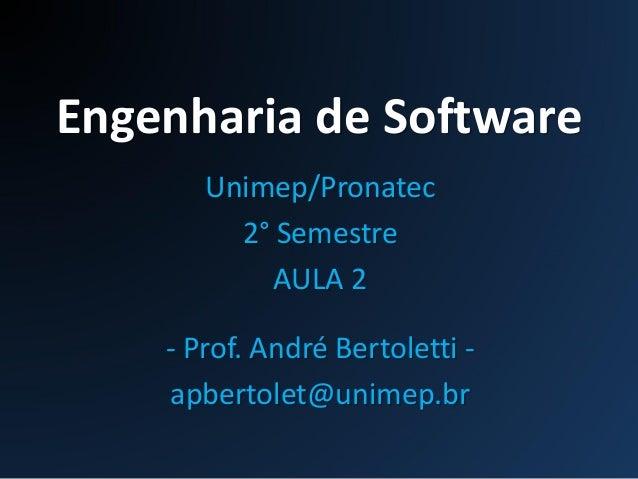 Engenharia de Software Unimep/Pronatec 2° Semestre AULA 2 - Prof. André Bertoletti - apbertolet@unimep.br