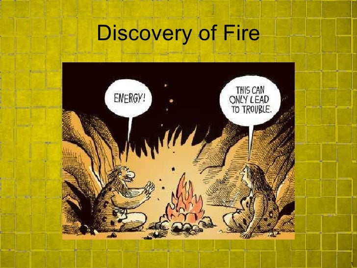 Discovery of Fire .