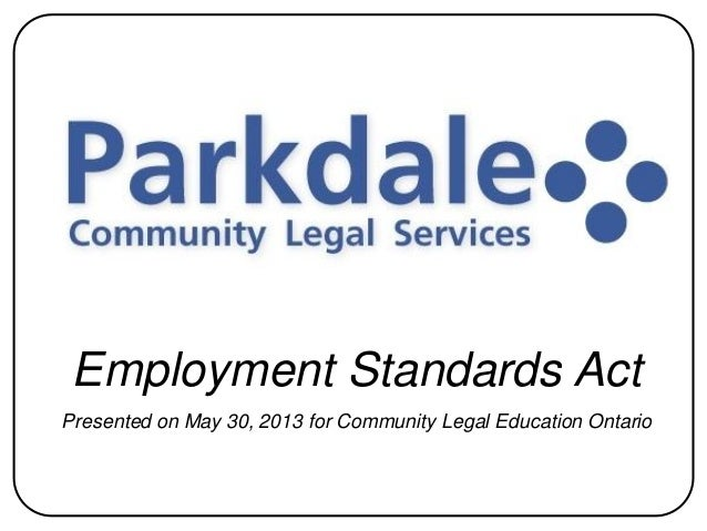 Employment Standards Act Presented on May 30, 2013 for Community Legal Education Ontario