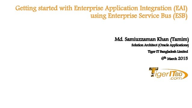 Getting started with Enterprise Application Integration (EAI) using Enterprise Service Bus (ESB) Solution Architect (Oracl...