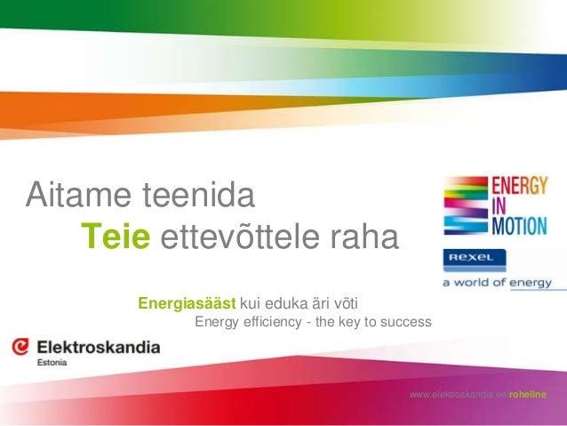 Aitame teenida Teie ettevõttele raha Energiasääst kui eduka äri võti Energy efficiency - the key to success  www.elektrosk...